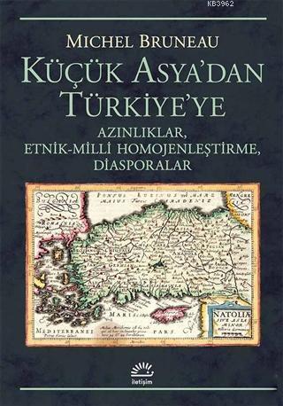 Küçük Asya'dan Türkiye'ye; Azınlıklar, Etnik-Milli Homojenleştirme, Diasporalar