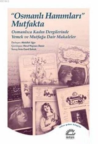 Osmanlı Hanımları Mutfakta; Osmanlıca Kadın Dergilerinde Yemek ve Mutfağa Dair Makaleler