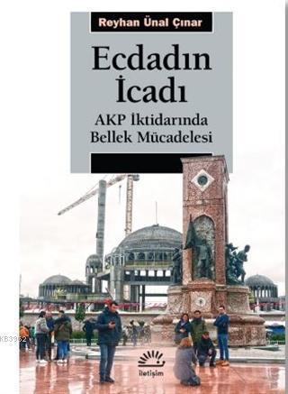 Ecdadın İcadı; AKP İktidarında Bellek Mücadelesi