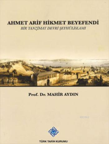 Ahmet Arif Hikmet Beyefendi; Bir Tanzimat Devri Şeyhülislamı