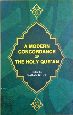A MODERN CORCORDANCE OF THE HOLY QUR'AN