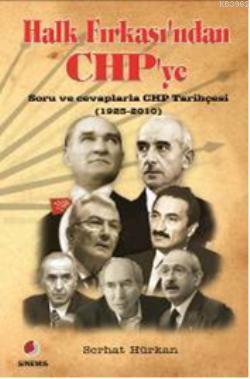 Halk Fırkasından CHPye; Soru ve cevaplarla CHP Tarihçesi (1923-2010)