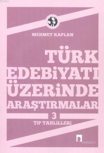 Türk Edebiyatı Üzerine Araştırmalar 3; Tip Tahlilleri