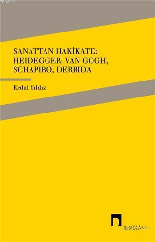 Sanattan Hakikate: Heidegger, Van Gogh, Schapiro, Derrida