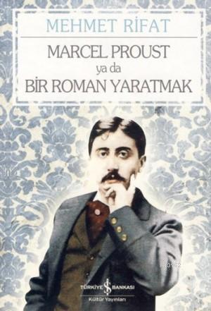 Marcel Proust Ya Da Bir Roman Yaratmak