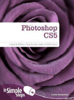 Photoshop CS5 in Simple Steps; Easy To Follow - Step-By-Step Tasks - In Full Colour