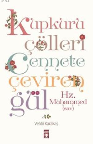 Kupkuru Çölleri Cennete Çeviren Gül/Hz. Muhammed(sav)