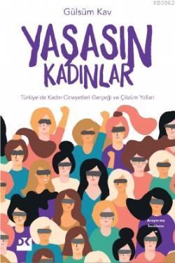 Yaşasın Kadınlar; Türkiye'de Kadın Cinayetleri Gerçeği ve Çözüm Yolları