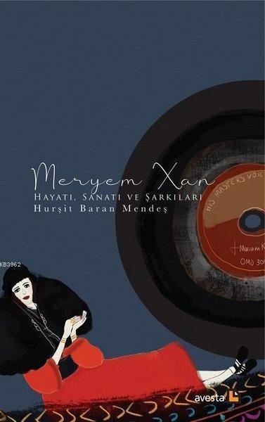 Meryem Xan-Hayatı Sanatı ve Şarkıları