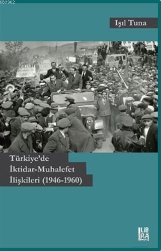Türkiye'de İktidar-Muhalefet İlişkileri (1946-1960)