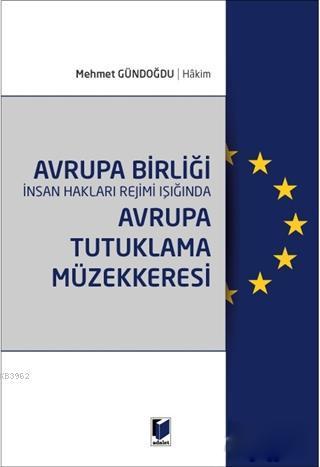 Avrupa Birliği İnsan Hakları Rejimi Işığında Avrupa Tutuklama Müzekkeresi
