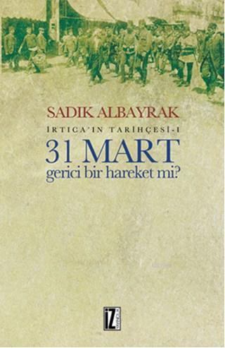 31 Mart Gerici Bir Hareket Mi?; İrtica'ın Tarihçesi-I