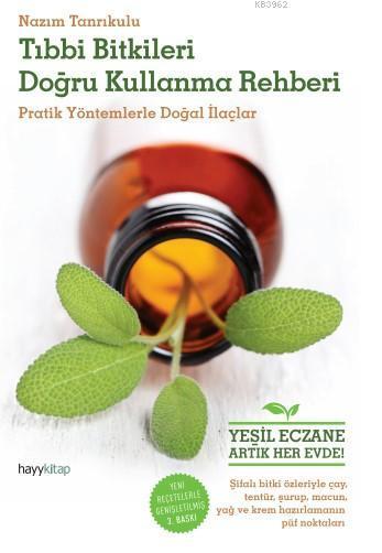 Tıbbı Bitkileri Doğru Kullanma Rehberi; Pratik Yöntemlerle Doğal İlaçlar