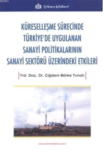 Küreselleşme Sürecinde Türkiye'de Uygulanan Sanayi Politikalarının Sanayi Sektörü Üzerindeki Etkiler