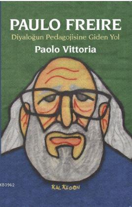 Paulo Freire - Diyaloğun Pedagojisine Giden Yol