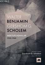 Walter Benjamin - Gershom Scholem Mektuplaşmalar 1932-1940