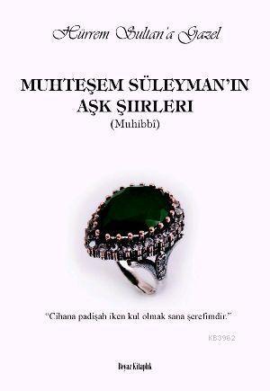Muhteşem Süleyman'ın Aşk Şiirleri (Muhibbî); Hürrem Sultan'a Gazel