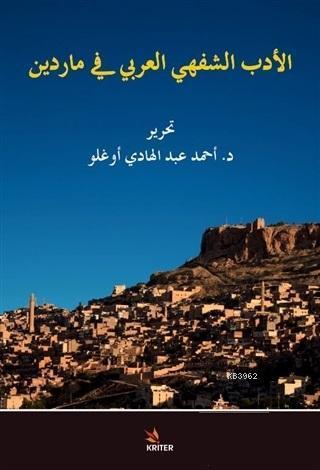 El Edebu'ş - Şefehi'l - Arabi fi Mardin Arabic Oral Literature in Mardin