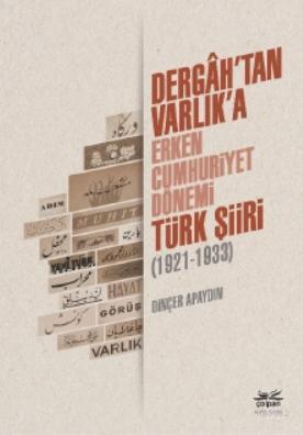 Dergâh'tan Varlık'a - Erken Cumhuriyet Dönemi Türk Şiiri (1921-1933)