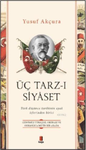 Üç Tarz - ı Siyaset; Türk Düşünce Tarihinin Ayak İzlerinden Birisi