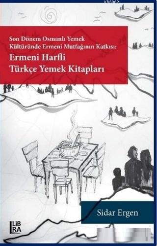 Ermeni Harfli Türkçe Yemek Kitapları; Son Dönem Osmanlı Yemek Kültüründe Ermeni Mutfağının Katkısı