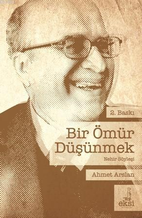 Bir Ömür Düşünmek; Ahmet Arslan'la Nehir Söyleşi