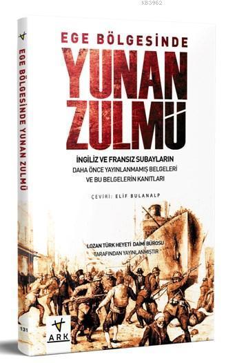 Ege Bölgesinde Yunan Zulmü; Lozan Türk Heyeti Daimi Bürosu Tarafından Hazırlanmıştır.
