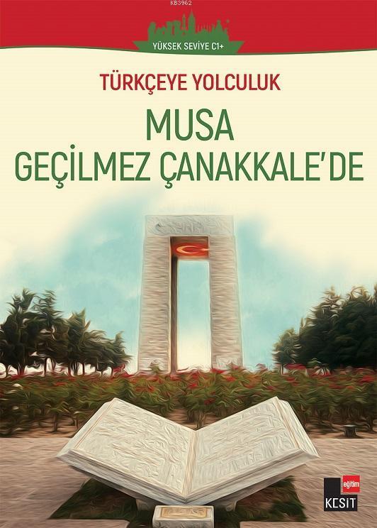 Türkçeye Yolculuk - Musa Geçilmez Çanakale'de; (Orta Seviye C1+)