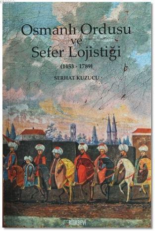 Osmanlı İmparatorluğu ve Sefer Lojistiği