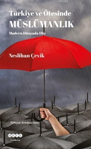 Türkiye Ve Ötesinde Müslümanlık; Modern Dünyada Din