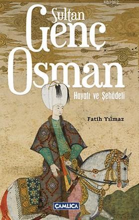 Sultan Genç Osman; Hayatı Ve Şehadeti
