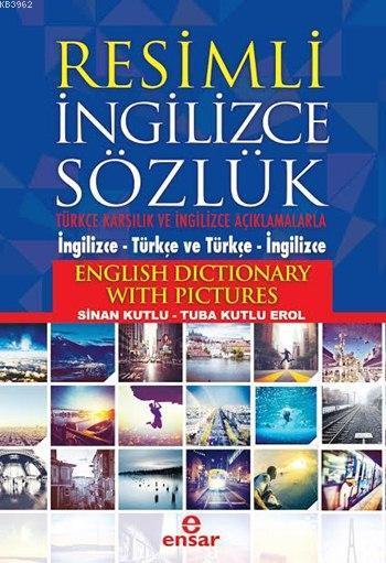 Resimli İngilizce Sözlük; Türkçe Karşılık ve Açıklamalarla (İngilizce - Türkçe ve Türkçe - İngilizce)