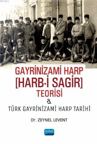 Gayrinizami Harp [Harb-i Sagir] Teorisi ve Türk Gayrinizami Harp Tarihi