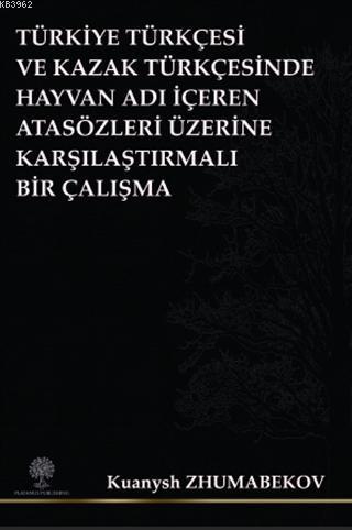 Türkiye Türkçesi ve Kazak Türkçesinde Hayvan Adı İçeren Atasözleri Üzerine Karşılaştırmalı Bir Çalışma