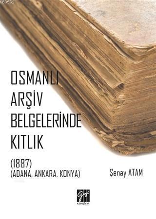 Osmanlı Arşiv Belgelerinde Kıtlık; (1887) (Adana, Ankara, Konya)