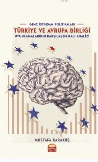 Genç İstihdam Politikaları; Türkiye ve Avrupa Birliği Uygulamalarının Karşılaştırmalı Analizi