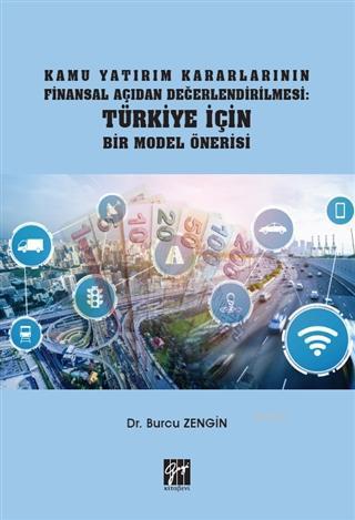 Kamu Yatırım Kararlarının Finansal Açıdan Değerlendirilmesi Türkiye İçin Bir Model Önerisi