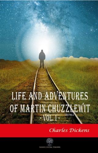 Life And Adventures Of Martin Chuzzlewit Vol. 1