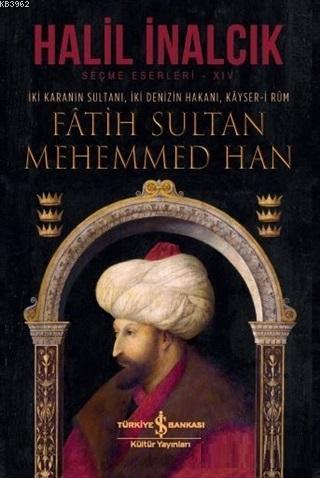 İki Karanın Sultanı İki Denizin Hakanı Kayser-i Rum - Fatih Sultan Mehemmed Han