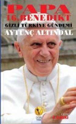 Papa 16. Benedikt; Gizli Türkiye Gündemi