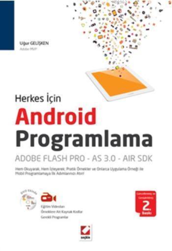 Android Programlama: Adobe Flash Pro ? AS 3.0 AIR SDK; Hem Okuyarak, Hem İzleyerek Pratik Örnekler  ve Onlarca Uygulama Örneği ile Mobil Programlamaya İlk