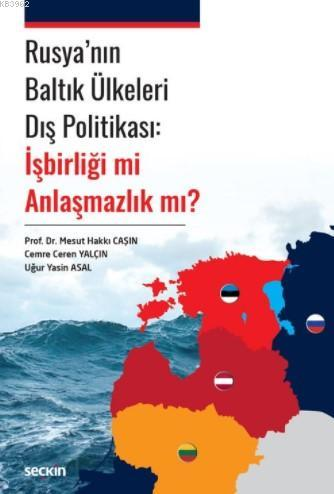 Rusya'nın Baltık Ülkeleri Dış Politikası: İşbirliği mi Anlaşmazlık mı?