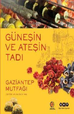 Güneşin ve Ateşin Tadı; Gaziantep Mutfağı