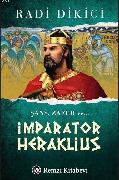 İmparator Heraklius; Şans, Zafer ve ...