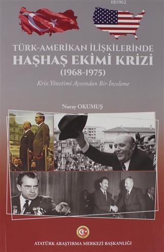 Türk-Amerikan İlişkilerinde Haşhaş Ekimi Krizi (1968-1975); Kriz Yönetimi Açısından Bir İnceleme