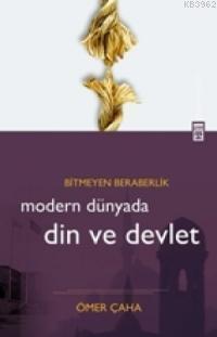 Modern Dünyada Din ve Devlet; Bitmeyen Beraberlik