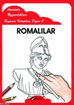 Romalılar; Anadolu Uygarlıkları Boyama Kitapları Dizisi 8