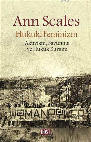 Hukuki Feminizm; Aktivizm Savunma ve Hukuk Kuramı