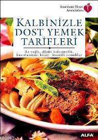 Kalbinizle Dost Yemek Tarifleri; Az Yağlı, Düşük Kolestrollü, Hazırlanması Kolay - Lezzetli Yemekler