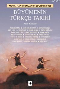 Büyümenin Türkçe Tarihi; Murathan Mungan'ın Seçtikleriyle